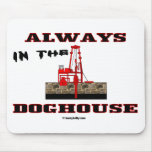 Always In The Doghouse,Oil Field Mousepad,Oil Mouse Pad