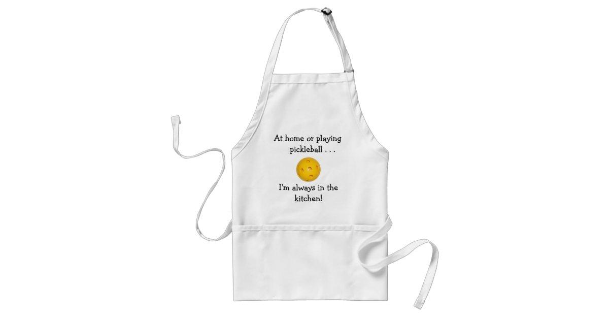 White Kitchen Apron always in the kitchen apron (pickleball) | zazzle