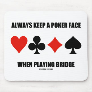 Always Keep A Poker Face When Playing Bridge Mouse Pad