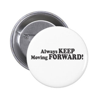 Always KEEP Moving FORWARD! Pinback Buttons