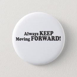 Always KEEP Moving FORWARD! Pinback Button