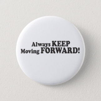 Always KEEP Moving FORWARD! Pinback Button
