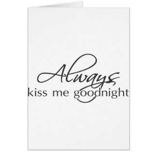 Always kiss me goodnight cards