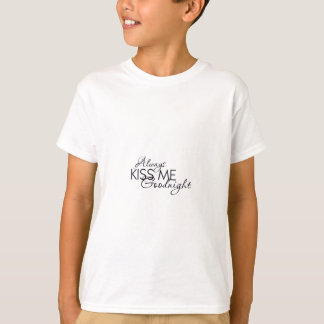 ALWAYS KISS ME GOODNIGHT LOVE MARRIAGE RELATIONSHI T-Shirt