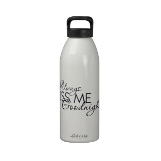 ALWAYS KISS ME GOODNIGHT LOVE MARRIAGE RELATIONSHI WATER BOTTLES