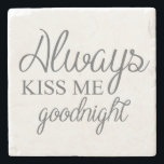 "Always Kiss Me Goodnight Stone Coaster<br><div class=""desc"">Always Kiss Me Goodnight</div>"
