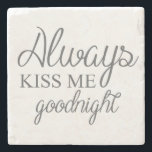 "Always Kiss Me Goodnight Stone Coaster<br><div class=""desc"">Always Kiss Me Goodnight</div>"