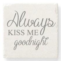 Always Kiss Me Goodnight Stone Coaster