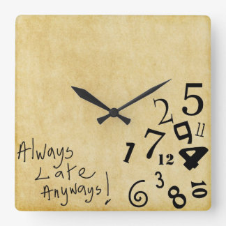 Always Late Anyways Wall Clock! Square Wall Clocks