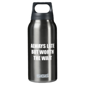 Always Late But Worth The Wait Insulated Water Bottle