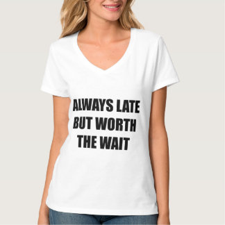 Always Late But Worth The Wait Shirt