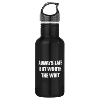 Always Late But Worth The Wait Stainless Steel Water Bottle