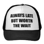 Always Late But Worth The Wait Trucker Hat