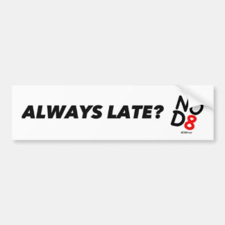 Always Late? - NOD8 Bumper Sticker