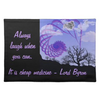Always laugh when you can. It is cheap medicine Placemats