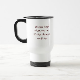 Always laugh when you can.  It's the cheapest m... 15 Oz Stainless Steel Travel Mug