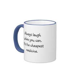 Always laugh when you can.It's the cheapest med... Ringer Coffee Mug