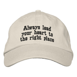Always lead your heart to the right place embroidered baseball caps