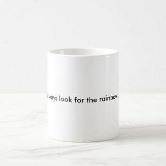 Always look for the rainbow... coffee mug