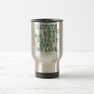 always look on the bright side OF life 15 Oz Stainless Steel Travel Mug