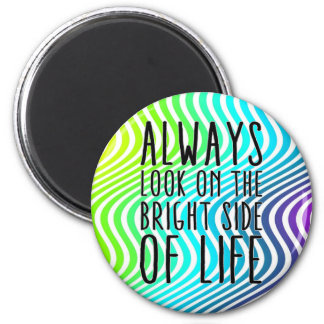 Always look on the bright side of life 2 inch round magnet