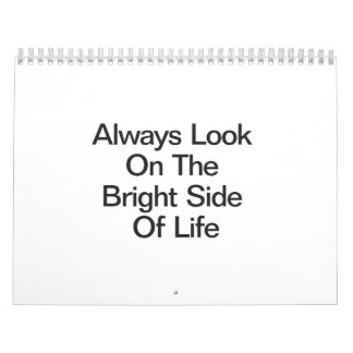 Always Look On The Bright Side Of Life Wall Calendar