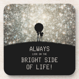 Always look on the bright side of life! drink coaster