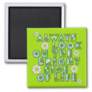 always look on the bright side OF life Magnet