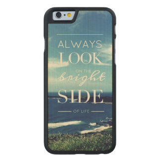 Always Look on the Bright Side of Life / Seascape Carved® Maple iPhone 6 Case