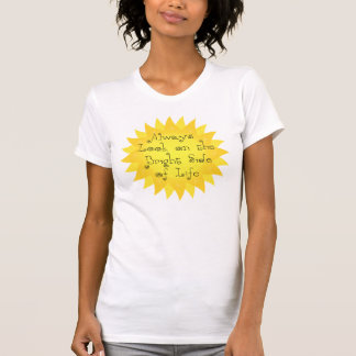 Always Look on the Bright Side of Life Sun T Shirt