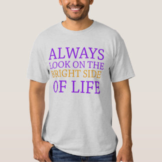 always look on the bright side of life t shirt