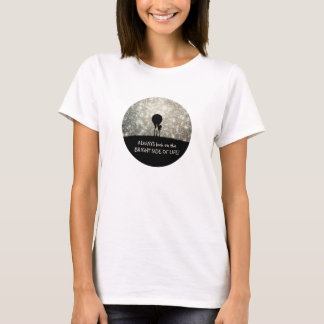 Always look on the bright side of life! T-Shirt