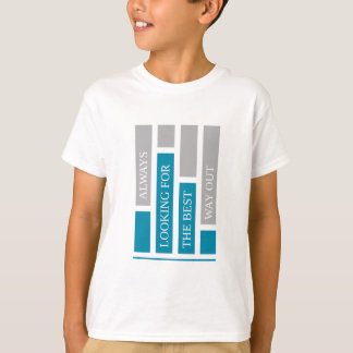 always looking for the best way out T-Shirt