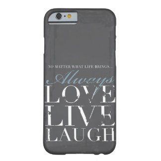 Always Love, Live, Laugh - Grunge Gray Cover Barely There iPhone 6 Case