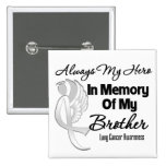 Always My Hero In Memory Brother - Lung Cancer Pinback Buttons