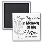 Always My Hero In Memory Mom - Lung Cancer Magnets