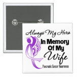 Always My Hero In Memory Wife - Pancreatic Cancer Pinback Buttons