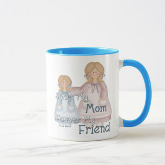 Always my Mom Forever my Friend Mug