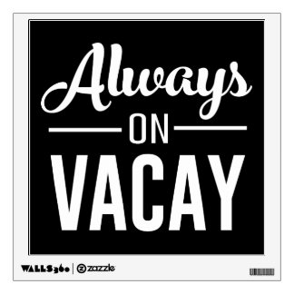 Always on Vacay Wall Decal