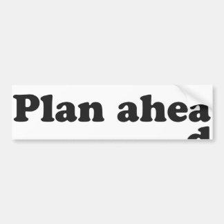 Always Plan Ahead Bumper Stickers