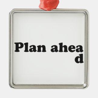 Always Plan Ahead Metal Ornament
