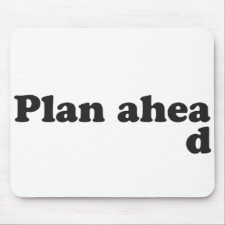 Always Plan Ahead Mouse Pad