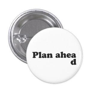 Always Plan Ahead Pinback Button