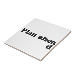 Always Plan Ahead Small Square Tile