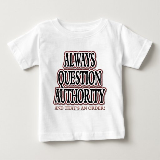 Always Question Authority Baby T-Shirt