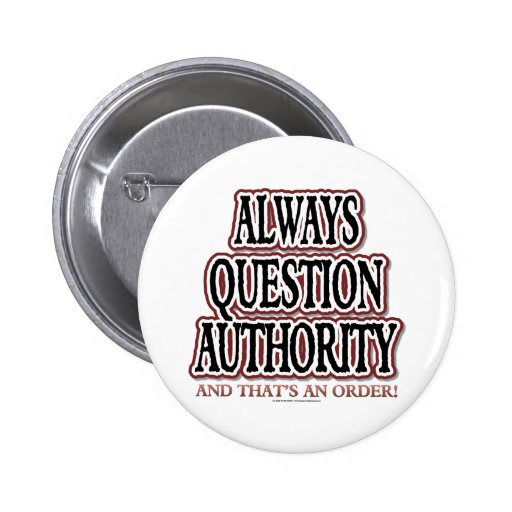 Always Question Authority Button