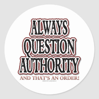 Always Question Authority Classic Round Sticker