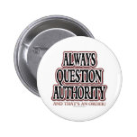 Always Question Authority Pinback Button