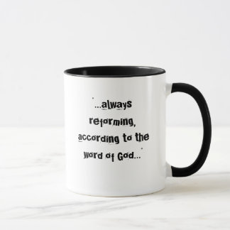"""...always reforming, according to the word of ... mug"