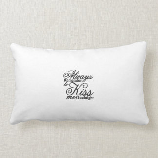 Always Remember to Kiss Me Goodnight Pillow